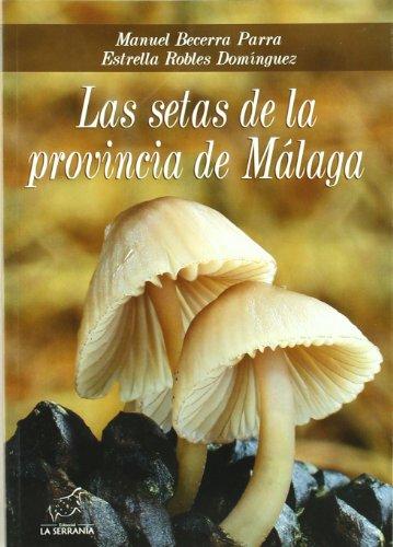 Descargar Libro Las Setas De La Provincia De Málaga Manuel Becerra Parra