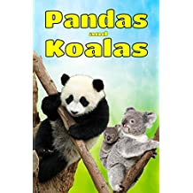 Pandas and Koalas: Facts, Information and Beautiful Pictures about Pandas and Koalas ages 6 and up! (Animal Books for Children Book 2)