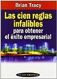 Las Cien Reglas Infalibles para Obtener el Éxito Empresarial, Brian Tracy, 8449309581