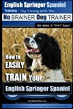 img - for English Springer Spaniel Training | Dog Training with the No BRAINER Dog TRAINER ~ We Make it THAT Easy!: How to EASILY TRAIN Your English Springer Spaniel (Volume 1) book / textbook / text book