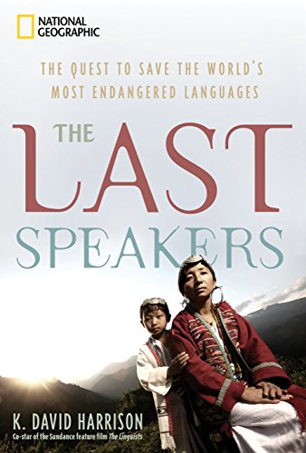 The Last Speakers: The Quest to Save the World's Most Endangered Languages by National Geographic