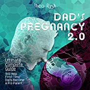 Dad's Pregnancy 2.0: The Ultimate Complete Guide will Help First-Time Dads Become a Pro Pa