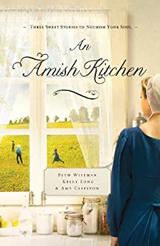 An Amish Kitchen by [Wiseman, Beth, Clipston, Amy, Long, Kelly]