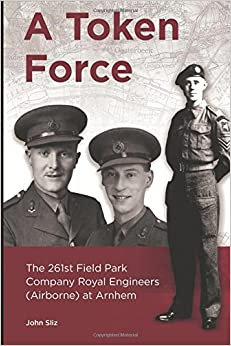 Book A Token Force: The 261st Field Park Company Royal Engineers (Airborne) at Arnhem