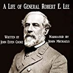 A Life of General Robert E. Lee | John Esten Cooke