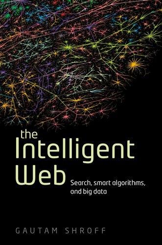 The Intelligent Web: Search, smart algorithms, and big data by Gautam Shroff, Publisher : Oxford University Press , USA