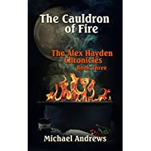 The Cauldron of Fire (The Alex Hayden Chronicles Book 3)