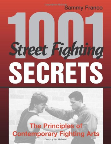 1,001 Street Fighting Secrets: The Principles Of Contemporary Fighting Arts