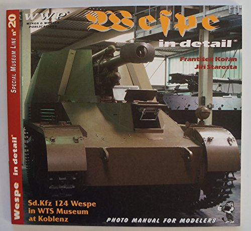 Wespe in Detail Sd.kfz 124 Wespe in Wts Museum at Koblenz Photo Manual for Modelers pdf epub