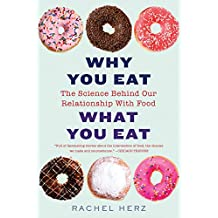 Why You Eat What You Eat: The Science Behind Our Relationship with Food