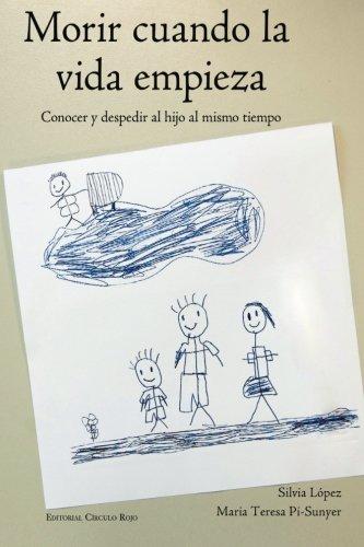 Morir cuando la vida empieza: Conocer y despedir al hijo al mismo tiempo (Spanish Edition)