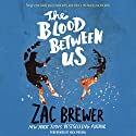 The Blood Between Us Audiobook by Zac Brewer Narrated by Nick Podehl