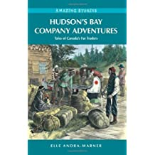 By Elle Andra-Warner - Hudson's Bay Company Adventures: Tales of Canada's Fur Traders