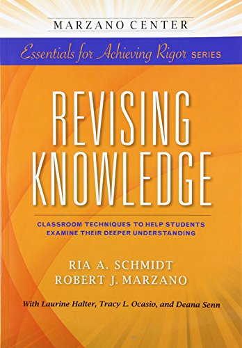 Revising Knowledge: Classroom Techniques to Help Students Examine Their Deeper Understanding (Essentials for Achieving Rigor)