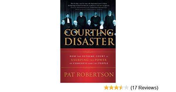 Courting Disaster How The Supreme Court Is Usurping The Power Of