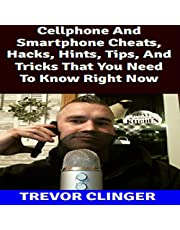 Cellphone and Smartphone Cheats, Hacks, Hints, Tips, and Tricks That You Need to Know Right Now
