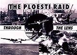The Ploesti Raid Through the Lens