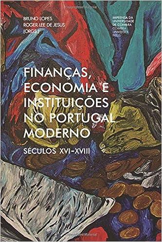 Finanças, economia e instituições no Portugal moderno: Séculos XVI-XVIII