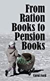 From Ration Books to Pension Books, Carol Ford, 1434358097