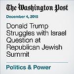 Donald Trump Struggles with Israel Question at Republican Jewish Summit | David Weigel
