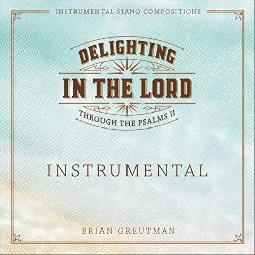 Brian Greutman - Delighting in the Lord [Instrumental] (2018)