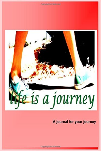 Life Is A Journey: 6 x 9, 108 Lined Pages (diary, notebook, journal) pdf