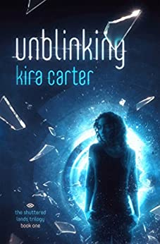 Unblinking (The Shuttered Lands Trilogy Book 1) by [Carter, Kira]