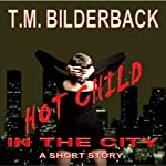 Hot Child in the City: A Short Story | T. M. Bilderback