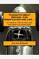 Thoughts about Driving, Car Modification and Life....: 15 years of testing new cars and modifying older ones! Paperback