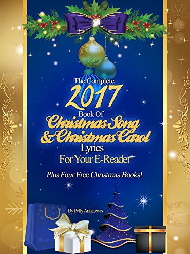The Complete 2017 Book Of Christmas Song Lyrics And Christmas Carol Lyrics For Your E-Reader