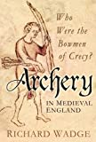 Archery in Medieval England: Who Were the Bowmen of Crecy?