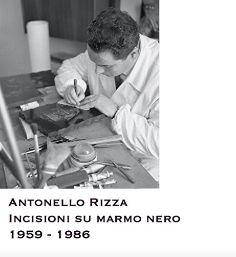 Antonello Rizza: Incisioni su marmo nero  1959 - 1986 (Italian Edition)