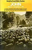 img - for John: Book 1, Chapters 1-10 (Neighborhood Bible Studies) book / textbook / text book