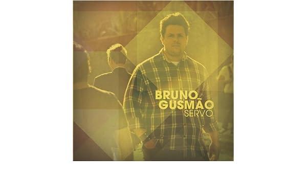 SERVO BRUNO GUSMAO BAIXAR MUSICA