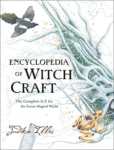 (Encyclopedia of Witchcraft: The Complete A-Z for the Entire Magical World)