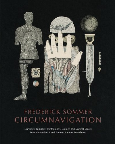 Frederick Sommer : Circumnavigation: Drawings, Paintings, Photographs Collage and Musical Scores