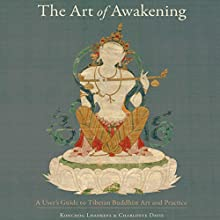 The Art of Awakening: A User's Guide to Tibetan Buddhist Art and Practice Audiobook by Konchog Lhadrepa, Charlotte Davis Narrated by Brian Nishii