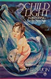 Childlight : Parenting for the New Age, Cooke, M. B. and Hilarion, 0919951325