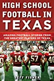 High School Football in Texas: Amazing Football Stories From the Greatest Players of Texas