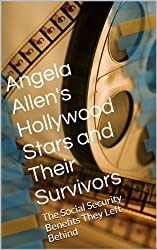 Angela Allen's Hollywood Stars and Their Survivors: The Social Security Benefits They Left Behind