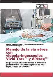 Manejo de la vìa aèrea con videolaringoscopios Vivid Trac™ y Airtraq™: En paciente adulto sometido a anestesia general en el Hospital Regional de Alta Especialidad de Oaxaca