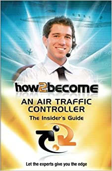 How To Become An Air Traffic Controller:: The Insider's Guide (How2become Series)