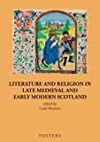 Literature and Religion in Late Medieval and Early Modern Scotland : Essays in Honour of Alasdair A. MacDonald, LAJR Houwen, 9042925825