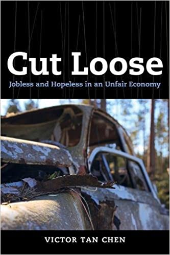 c88ebd6cae3 Cut Loose  Jobless and Hopeless in an Unfair Economy  Victor Tan Chen   9780520283015  Amazon.com  Books