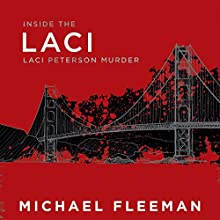 Laci: Inside the Laci Peterson Murder Audiobook by Michael Fleeman Narrated by Malcolm Hillgartner
