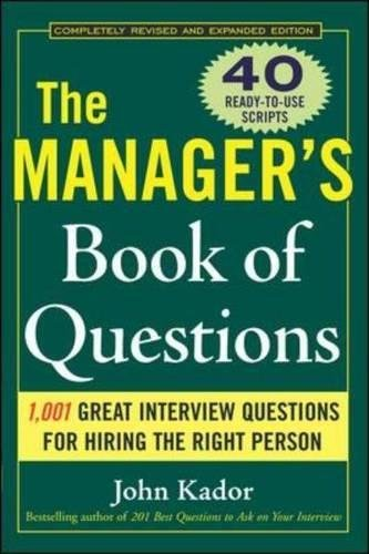 The Manager's Book of Questions: 1001 Great Interview Questions for Hiring the Best Person by John Kador (2006-08-14)