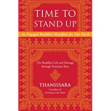 Time to Stand Up: An Engaged Buddhist Manifesto for Our Earth -- The Buddha's Life and Message through Feminine Eyes