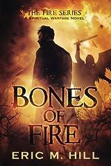 Bones Of Fire: A Spiritual Warfare Novel (The Fire Series) (Volume 1) Paperback