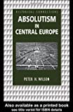 Absolutism in Central Europe, Peter Wilson, 0415150434