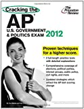 img - for Cracking the AP U.S. Government & Politics Exam, 2012 Edition (College Test Preparation) by Princeton Review (2011-09-06) book / textbook / text book